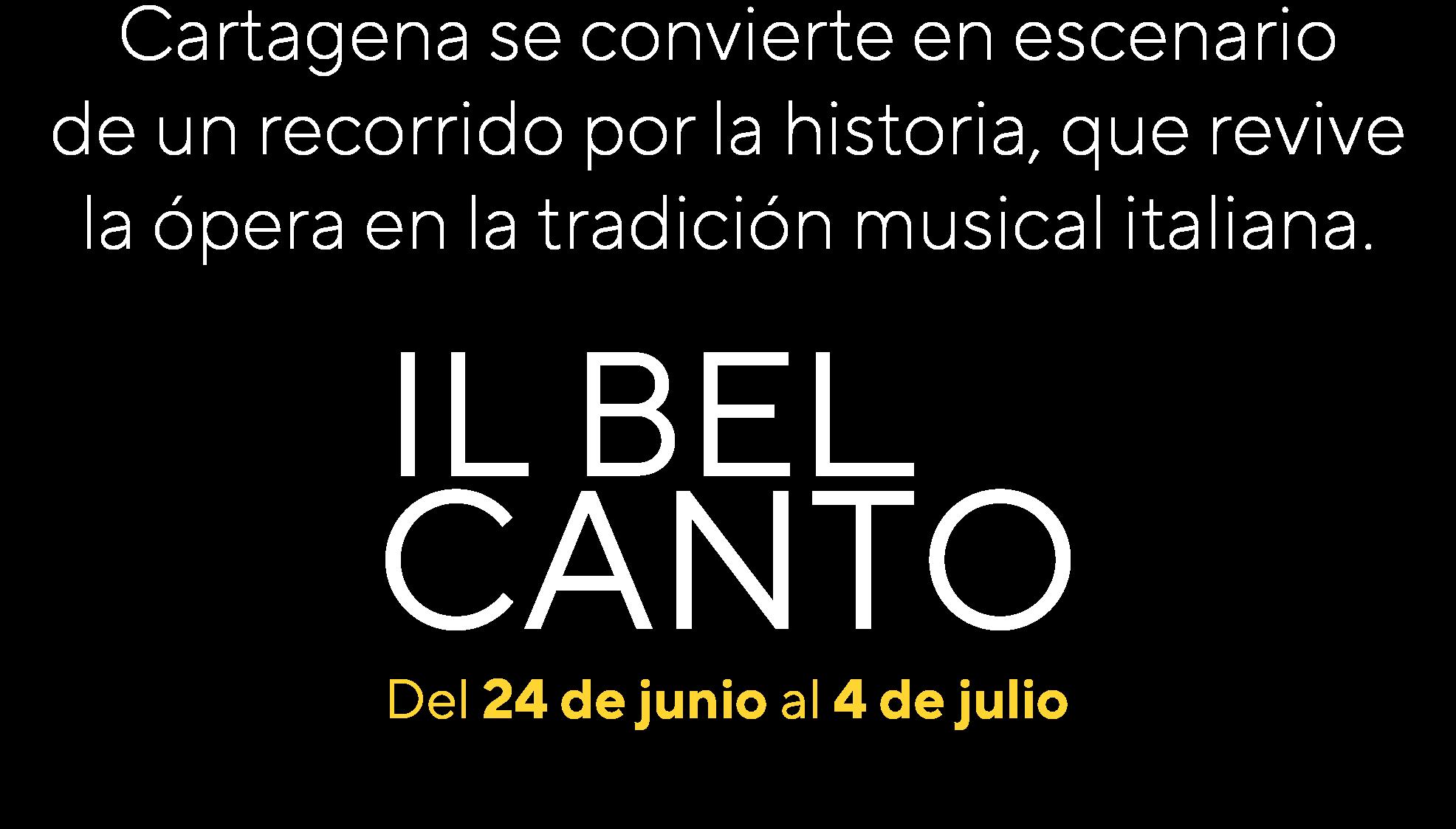 Cartagena se convierte en escenario de un recorrido por la historia, que revive la ópera en la tradición musical italiana. Il Bel Canto. 24 de junio al 4 de julio de 2021.